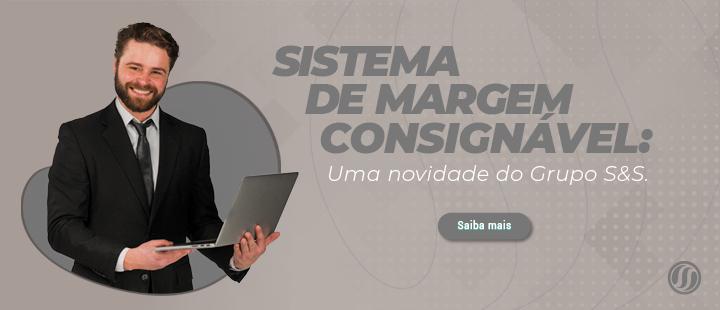 Sistema de Margem Consignável: Uma novidade do Grupo S&S.
