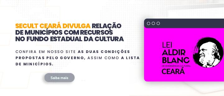 Secult Ceará divulga relação de municípios com recursos no Fundo Estadual da Cultura