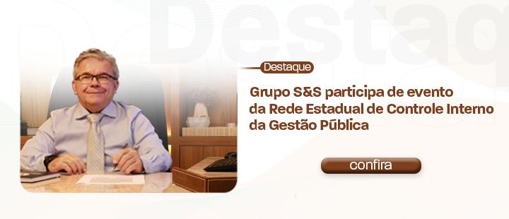 Grupo S&S participa de evento da Rede Estadual de Controle Interno da Gestão Pública