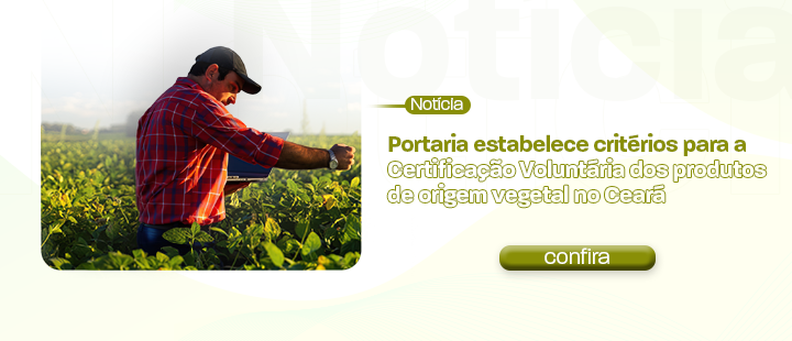 Portaria estabelece critérios para a certificação voluntária dos produtos de origem vegetal no ceará.